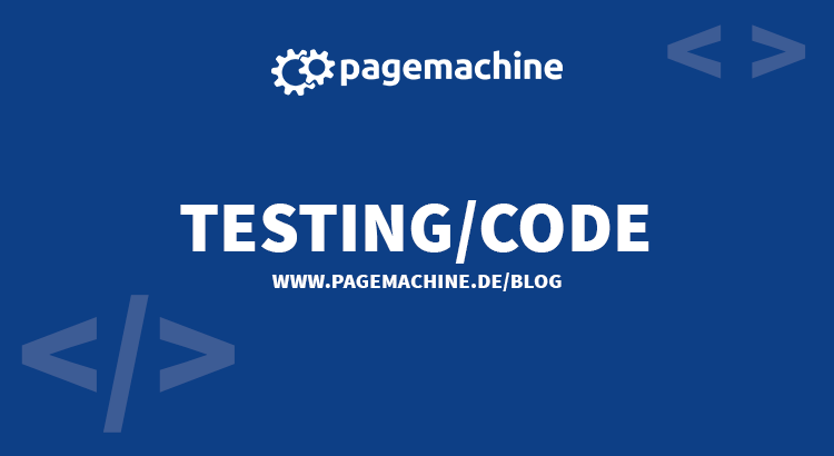 Testing/Code im Pagemachine Blog